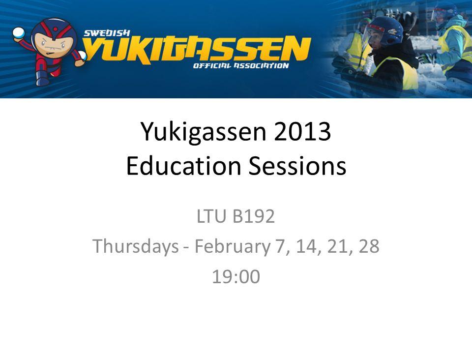 Yukigassen 2013 Education Sessions LTU B192 Thursdays - February 7, 14, 21, 28 19:00