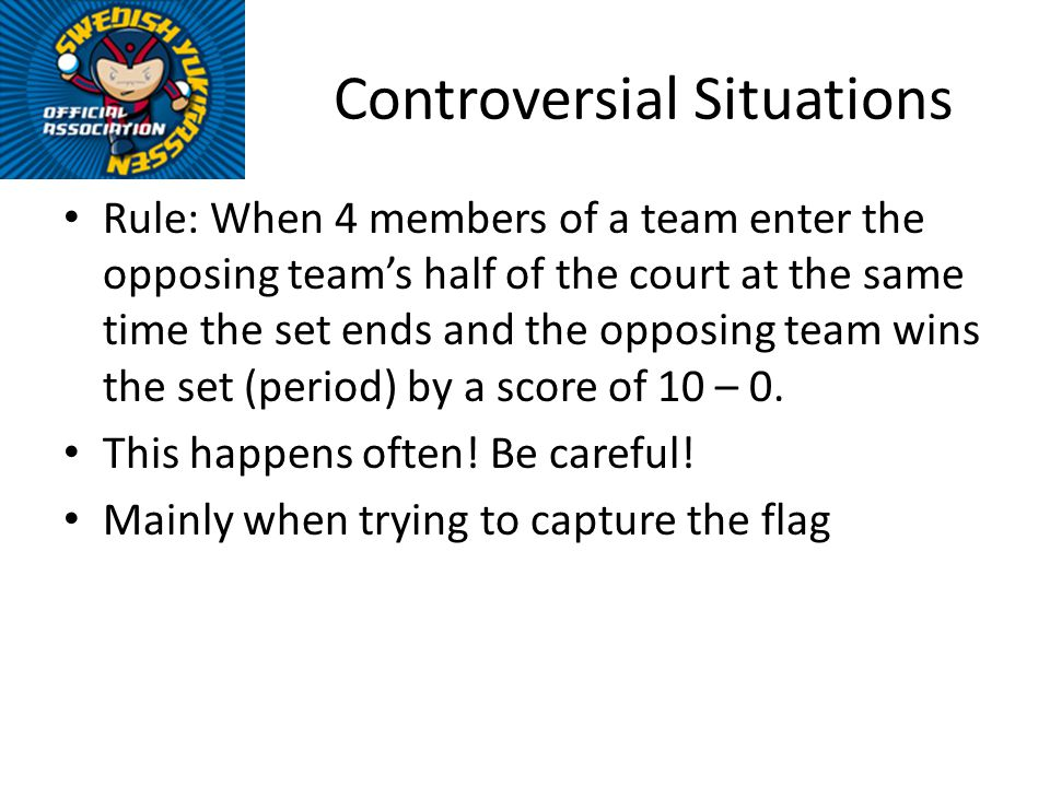 Controversial Situations Rule: When 4 members of a team enter the opposing teams half of the court at the same time the set ends and the opposing team