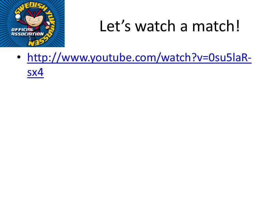 Lets watch a match! http://www.youtube.com/watch?v=0su5laR- sx4 http://www.youtube.com/watch?v=0su5laR- sx4