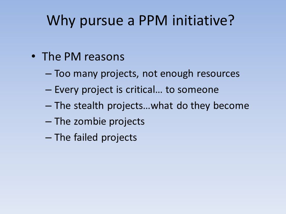 Why pursue a PPM initiative.