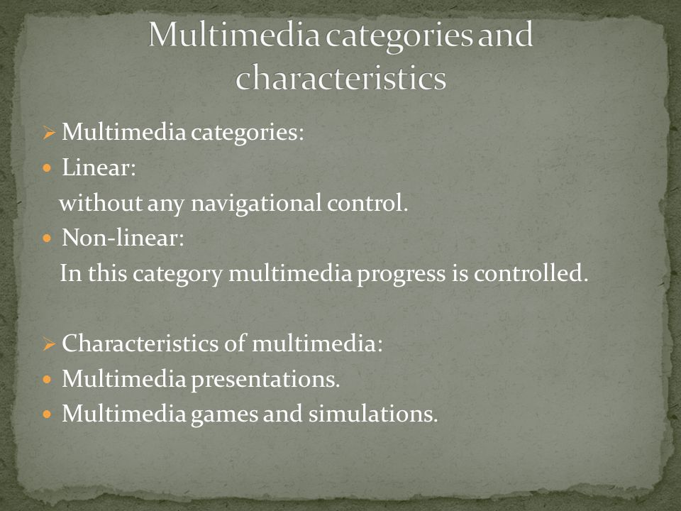 Multimedia categories: Linear: without any navigational control.