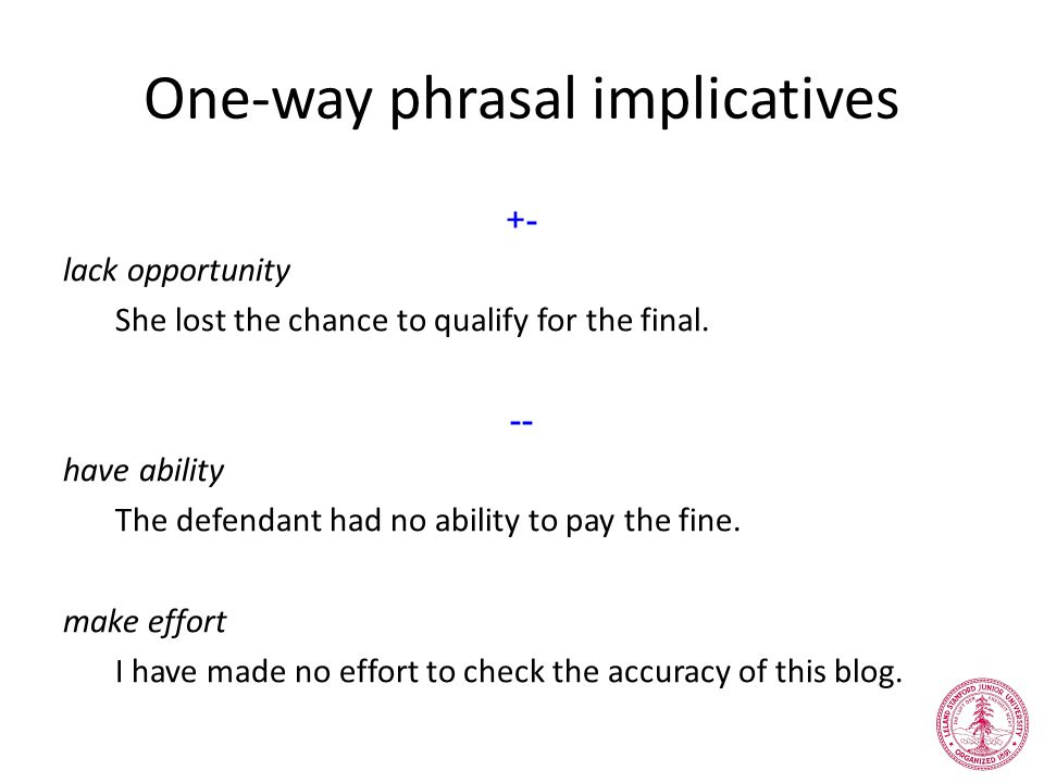 One-way phrasal implicatives +- lack opportunity She lost the chance to qualify for the final.