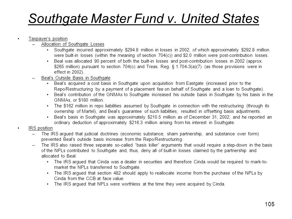 Southgate Master Fund v. United States Taxpayers position –Allocation of Southgate Losses Southgate incurred approximately $294.8 million in losses in