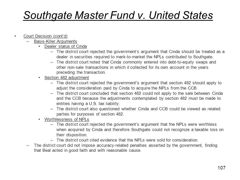 Southgate Master Fund v. United States Court Decision (contd) –Basis-Killer Arguments Dealer status of Cinda –The district court rejected the governme