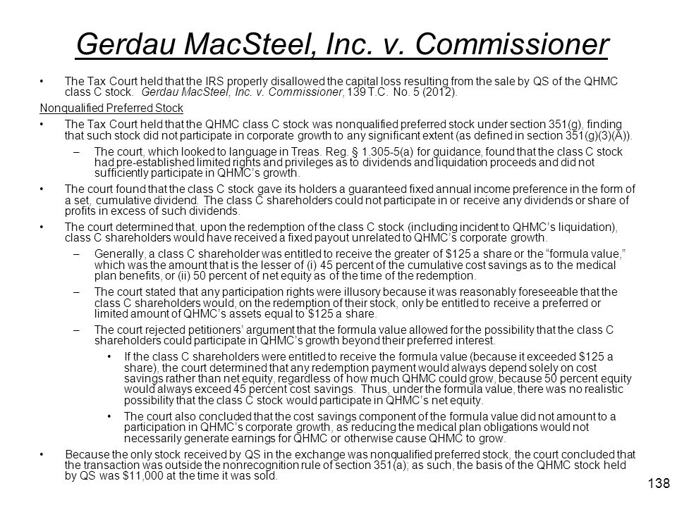 Gerdau MacSteel, Inc. v. Commissioner The Tax Court held that the IRS properly disallowed the capital loss resulting from the sale by QS of the QHMC c