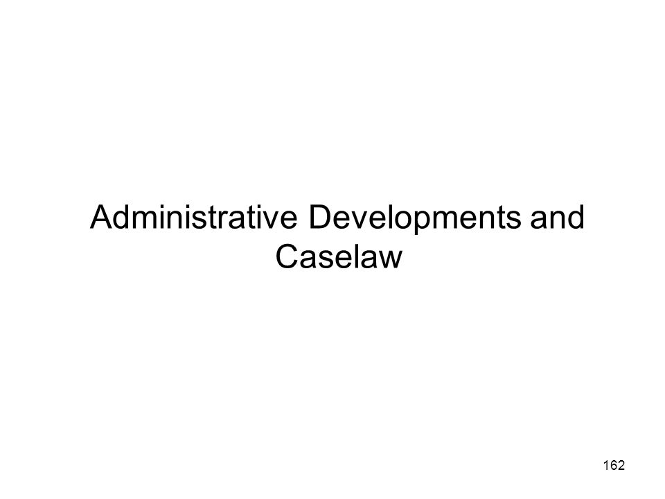 Administrative Developments and Caselaw 162