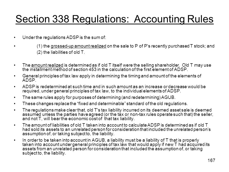 Section 338 Regulations: Accounting Rules Under the regulations ADSP is the sum of: (1) the grossed-up amount realized on the sale to P of P s recently purchased T stock; and (2) the liabilities of old T.