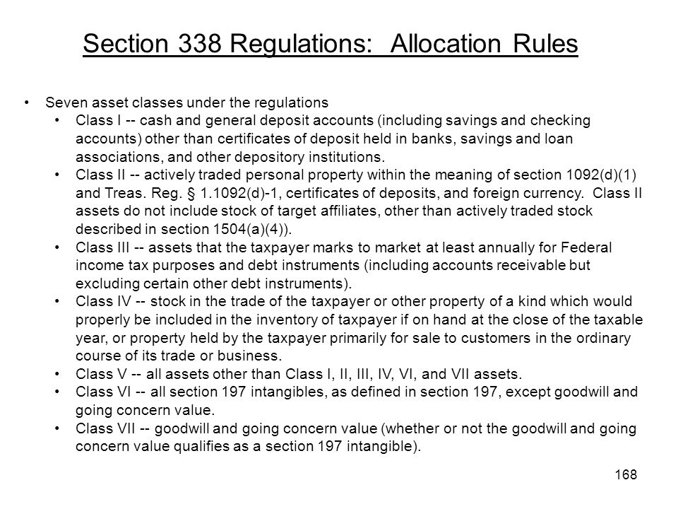 Section 338 Regulations: Allocation Rules Seven asset classes under the regulations Class I -- cash and general deposit accounts (including savings an