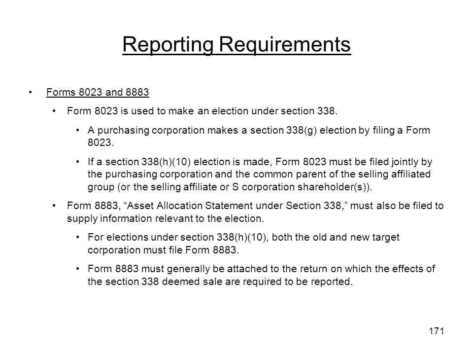 Reporting Requirements Forms 8023 and 8883 Form 8023 is used to make an election under section 338. A purchasing corporation makes a section 338(g) el