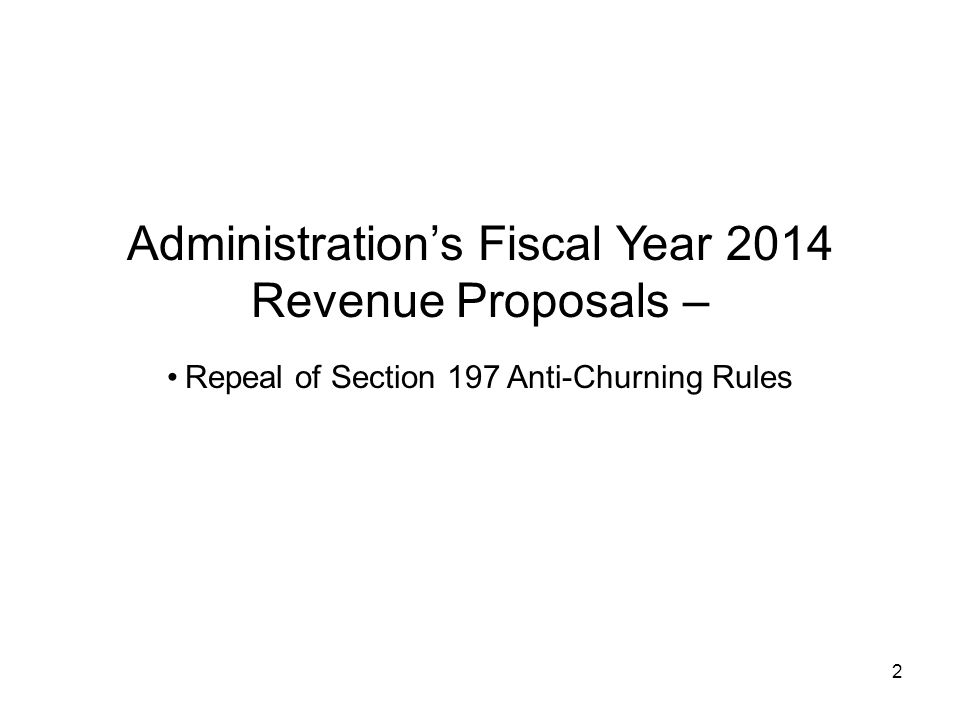 2 Administrations Fiscal Year 2014 Revenue Proposals – Repeal of Section 197 Anti-Churning Rules