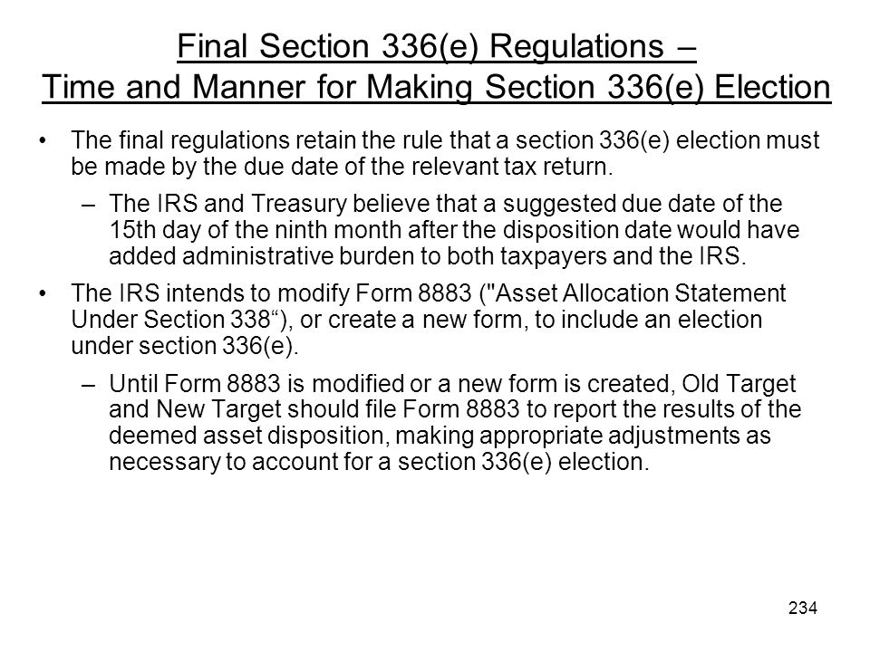 Final Section 336(e) Regulations – Time and Manner for Making Section 336(e) Election The final regulations retain the rule that a section 336(e) elec