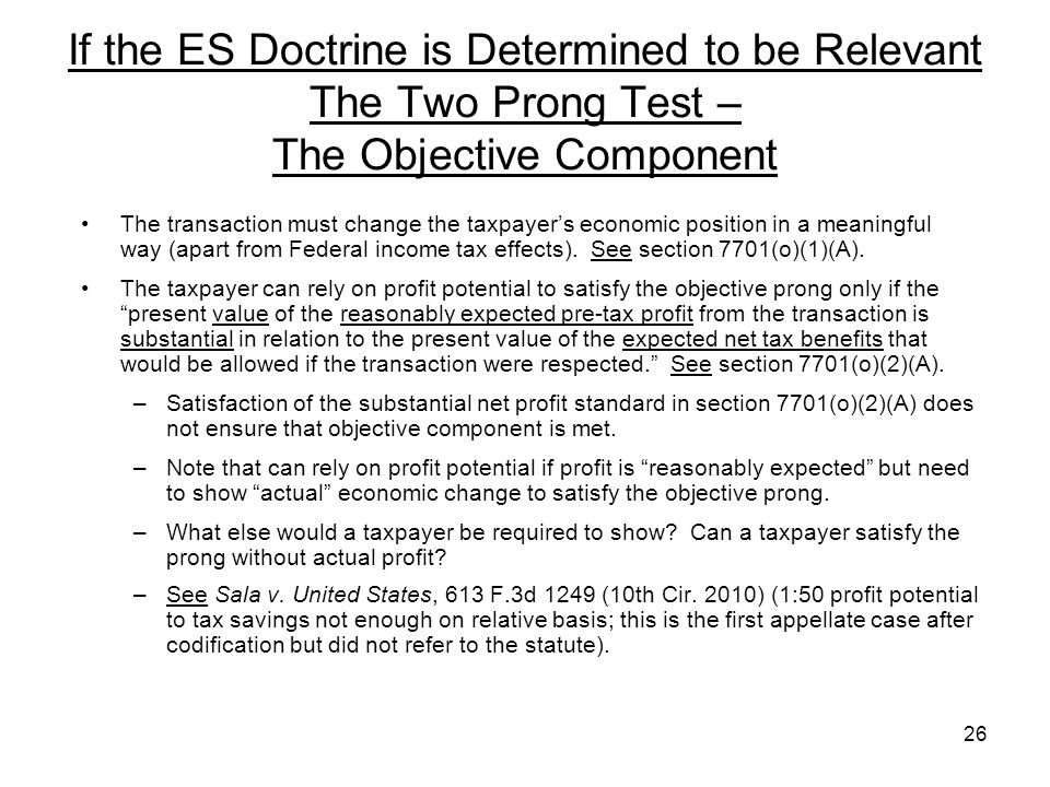 If the ES Doctrine is Determined to be Relevant The Two Prong Test – The Objective Component The transaction must change the taxpayers economic positi