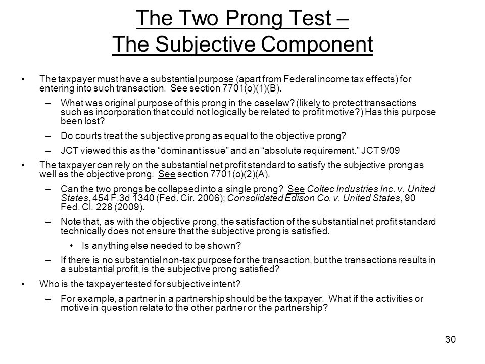 The Two Prong Test – The Subjective Component The taxpayer must have a substantial purpose (apart from Federal income tax effects) for entering into s