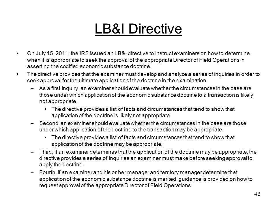 LB&I Directive On July 15, 2011, the IRS issued an LB&I directive to instruct examiners on how to determine when it is appropriate to seek the approva