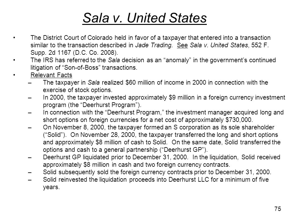 Sala v. United States The District Court of Colorado held in favor of a taxpayer that entered into a transaction similar to the transaction described
