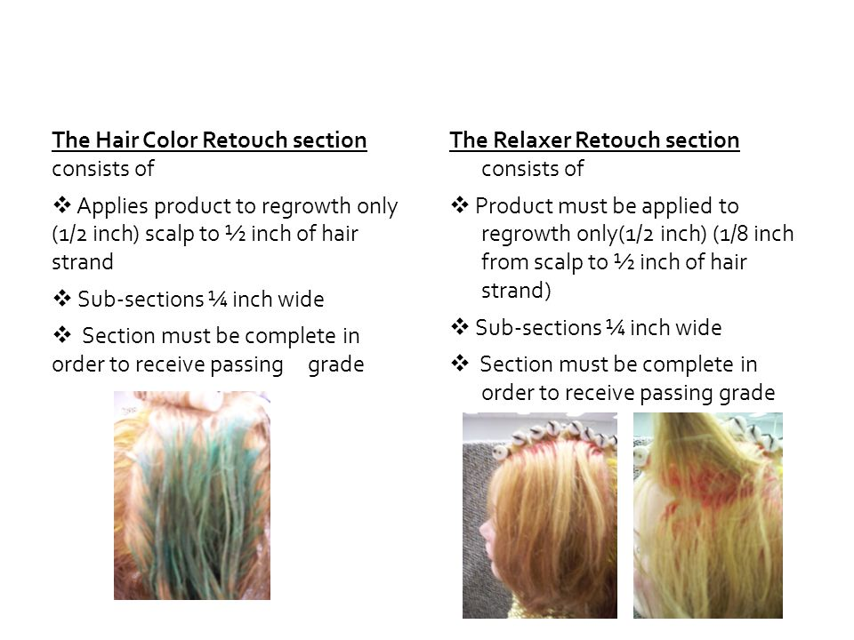 The Hair Color Retouch section consists of Applies product to regrowth only (1/2 inch) scalp to ½ inch of hair strand Sub-sections ¼ inch wide Section