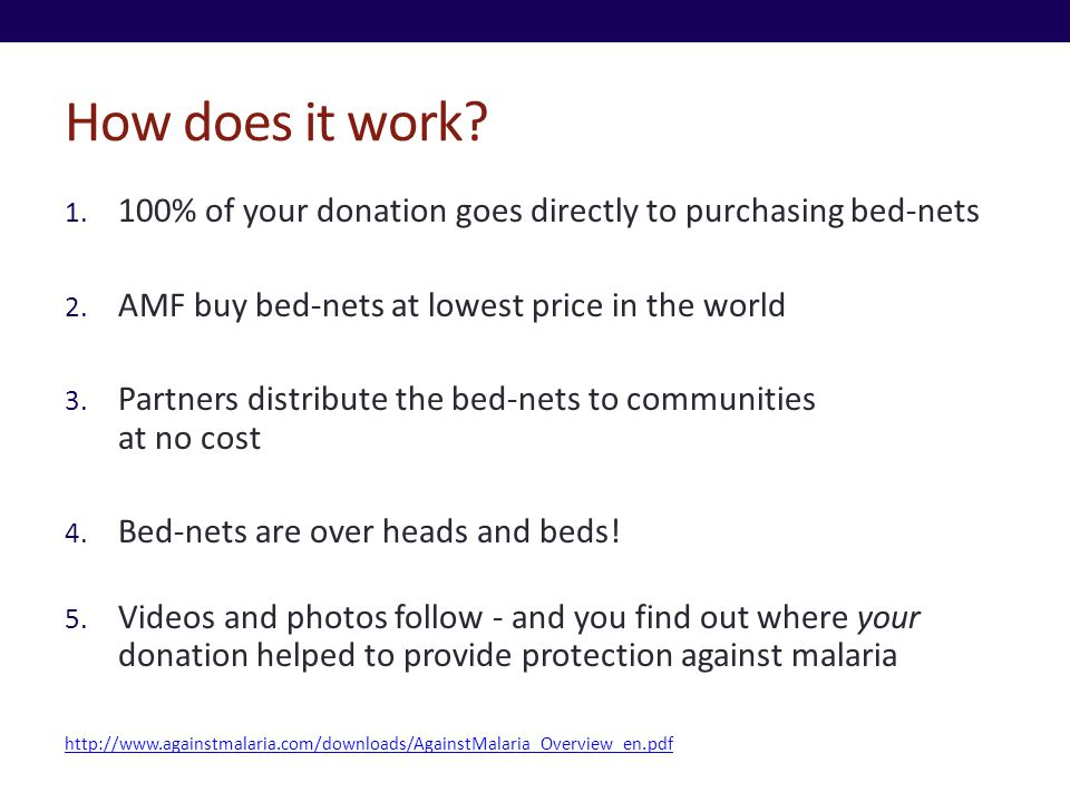 How does it work. 1. 100% of your donation goes directly to purchasing bed-nets 2.