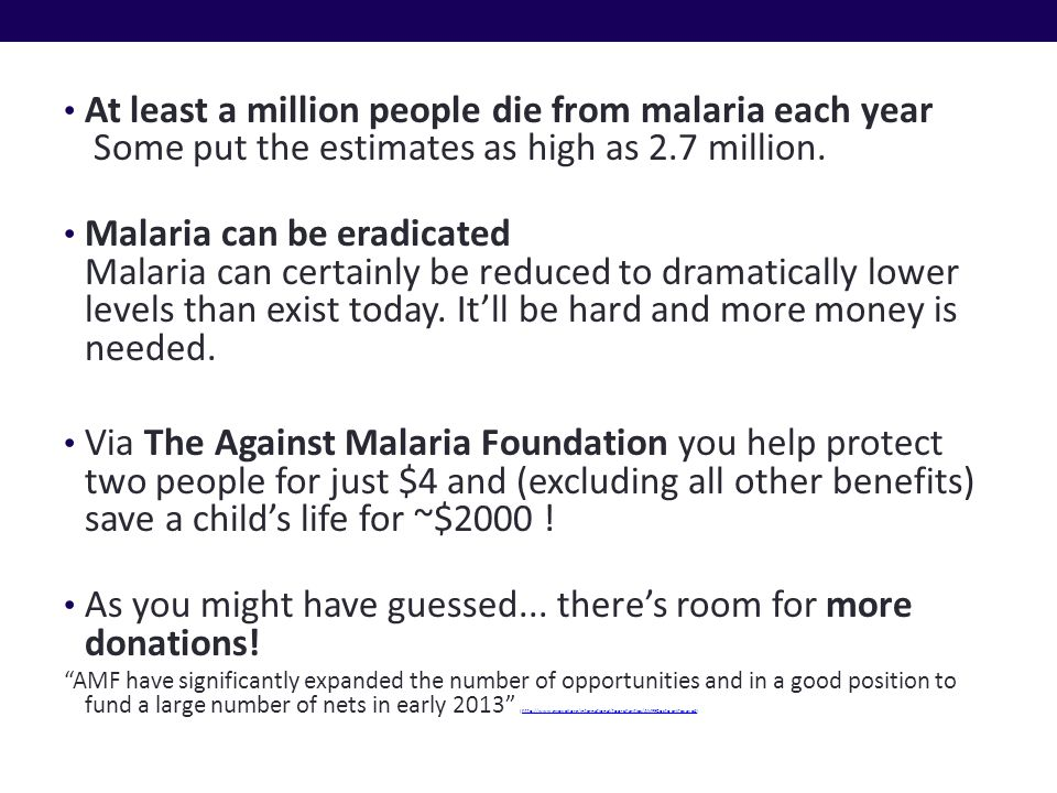 At least a million people die from malaria each year Some put the estimates as high as 2.7 million.