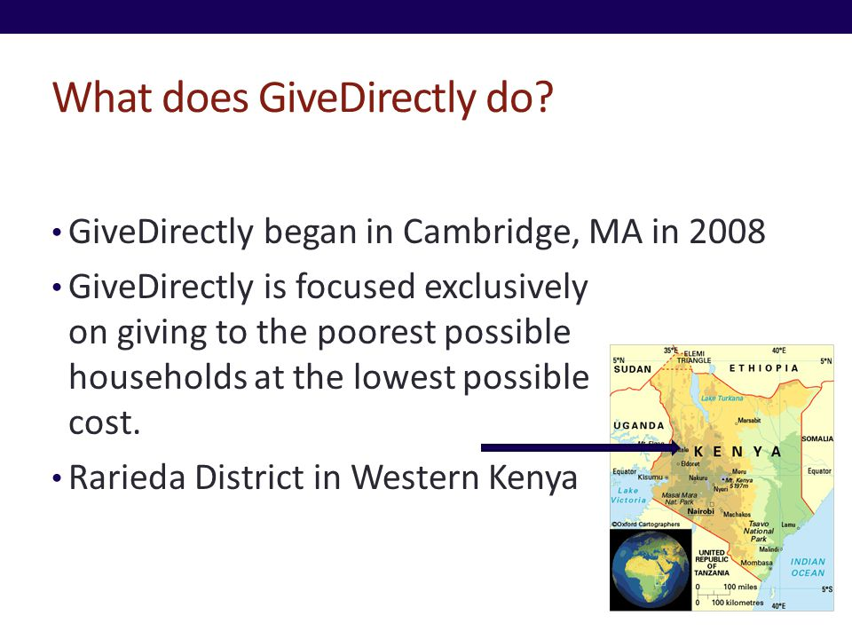 What does GiveDirectly do? GiveDirectly began in Cambridge, MA in 2008 GiveDirectly is focused exclusively on giving to the poorest possible household