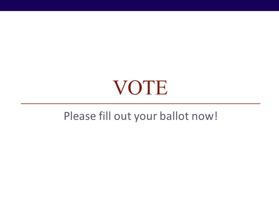 VOTE Please fill out your ballot now!
