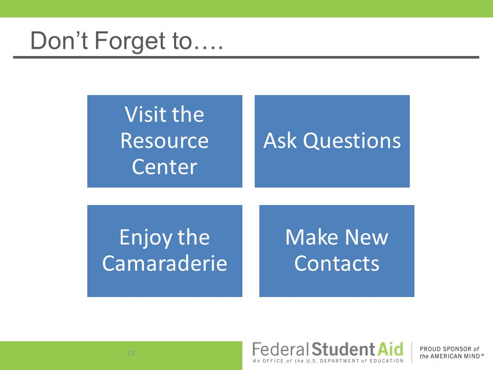 23 Dont Forget to…. Visit the Resource Center Ask Questions Enjoy the Camaraderie Make New Contacts