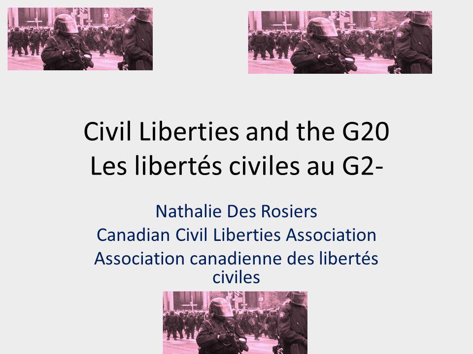 Civil Liberties and the G20 Les libertés civiles au G2- Nathalie Des Rosiers Canadian Civil Liberties Association Association canadienne des libertés civiles