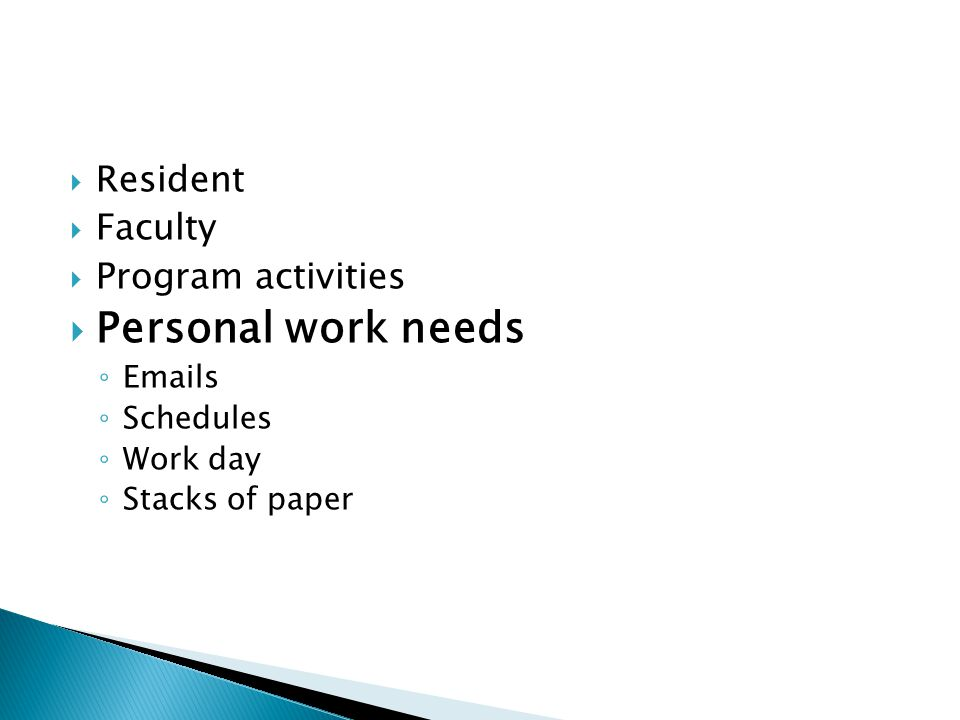 Resident Faculty Program activities Personal work needs Emails Schedules Work day Stacks of paper