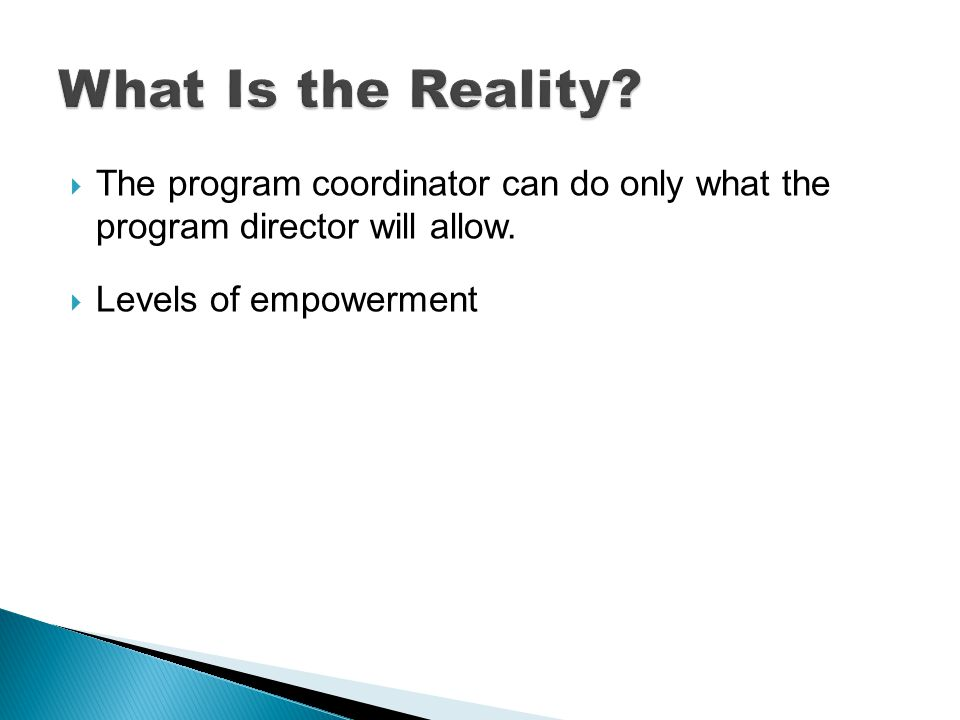 The program coordinator can do only what the program director will allow. Levels of empowerment