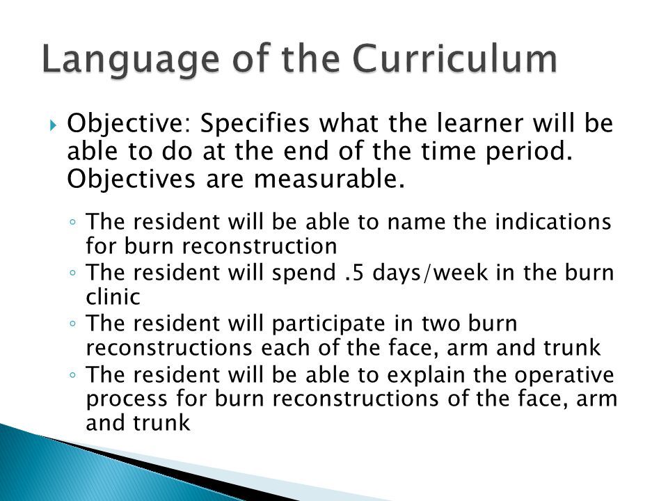 Objective: Specifies what the learner will be able to do at the end of the time period.