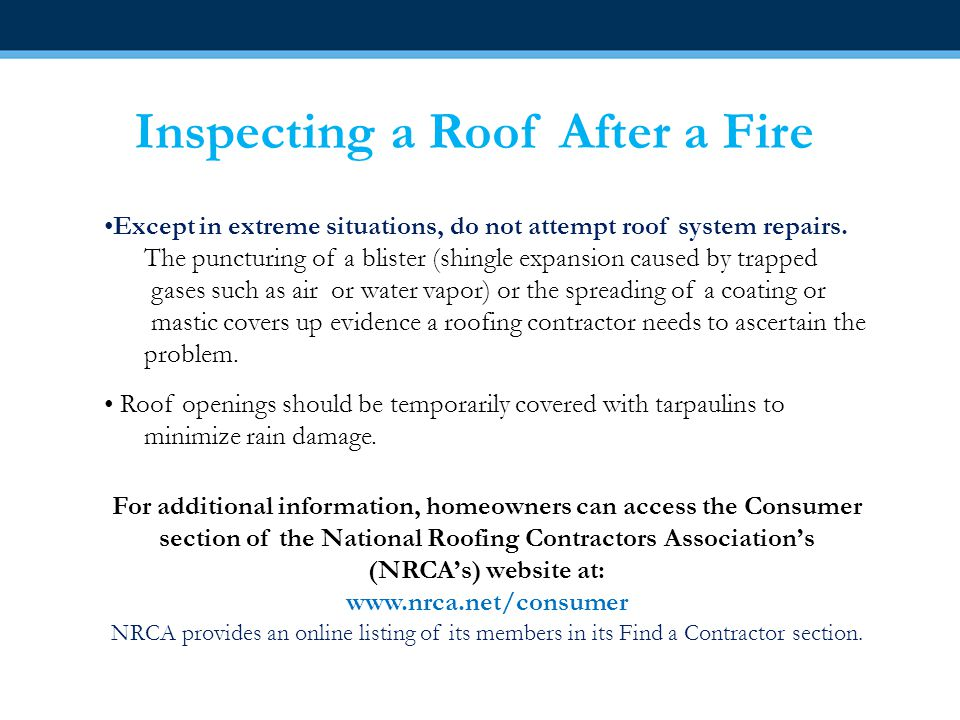 Inspecting a Roof After a Fire Strong winds can incrementally damage a roof system: As wind moves over a roof, its effect is not uniform Depending on