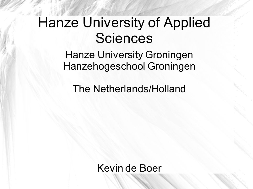 Hanze University of Applied Sciences Hanze University Groningen Hanzehogeschool Groningen The Netherlands/Holland Kevin de Boer