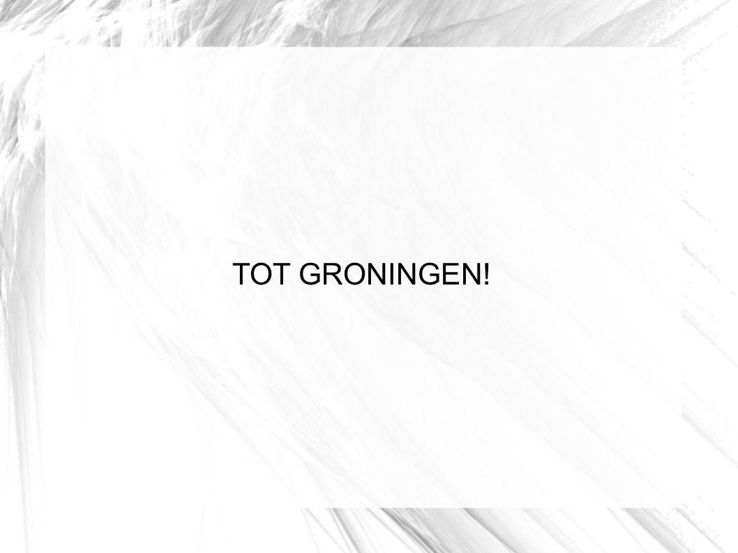 TOT GRONINGEN!