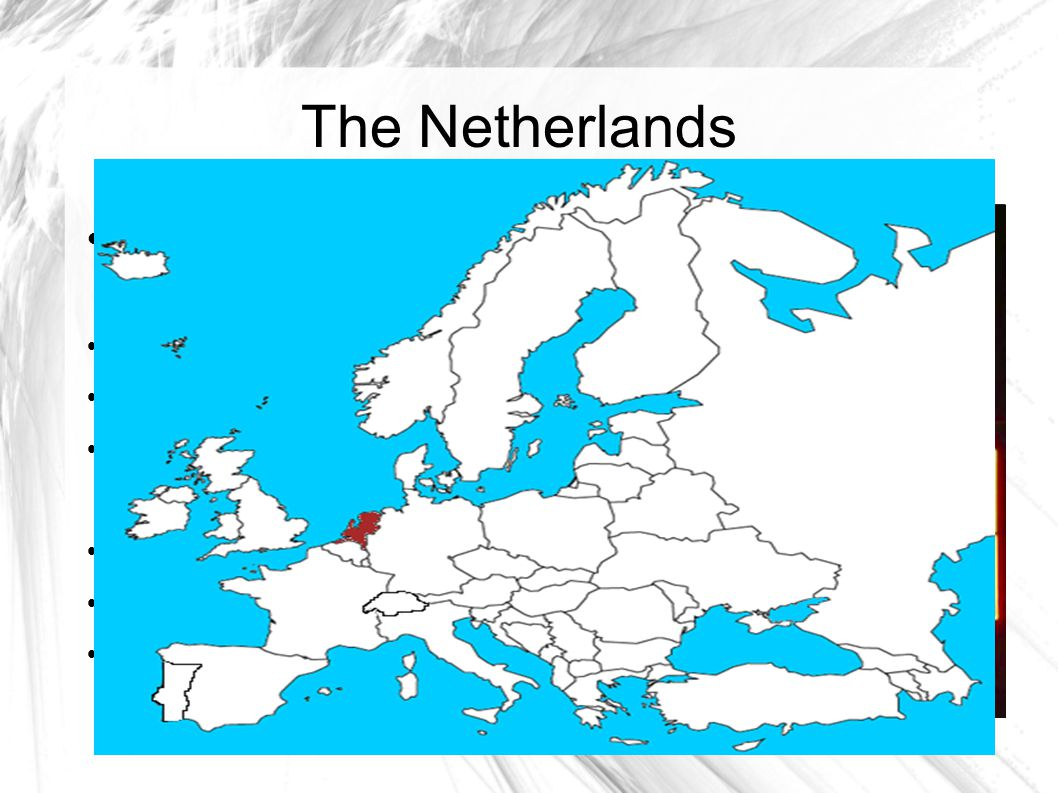 The Netherlands Known for: Tulips Windmills Wooden shoes Soccer Red light district Coffee shops