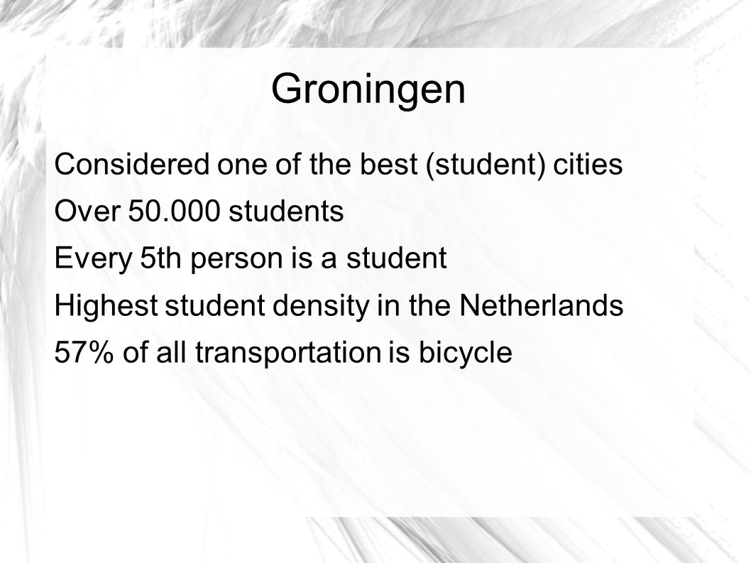 Considered one of the best (student) cities Over 50.000 students Every 5th person is a student Highest student density in the Netherlands 57% of all transportation is bicycle
