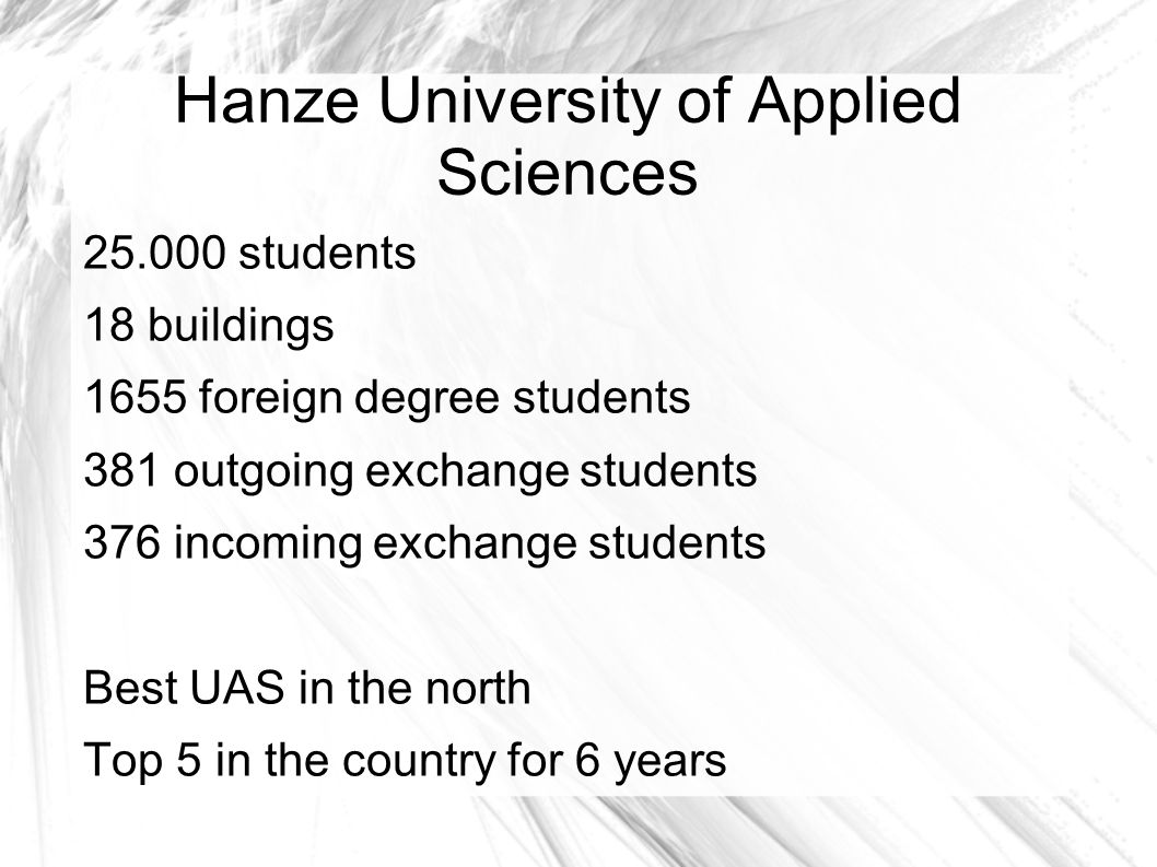 Hanze University of Applied Sciences Big and high-tech Teachers are your friends Excellent public transport connection Excellent english communication skills