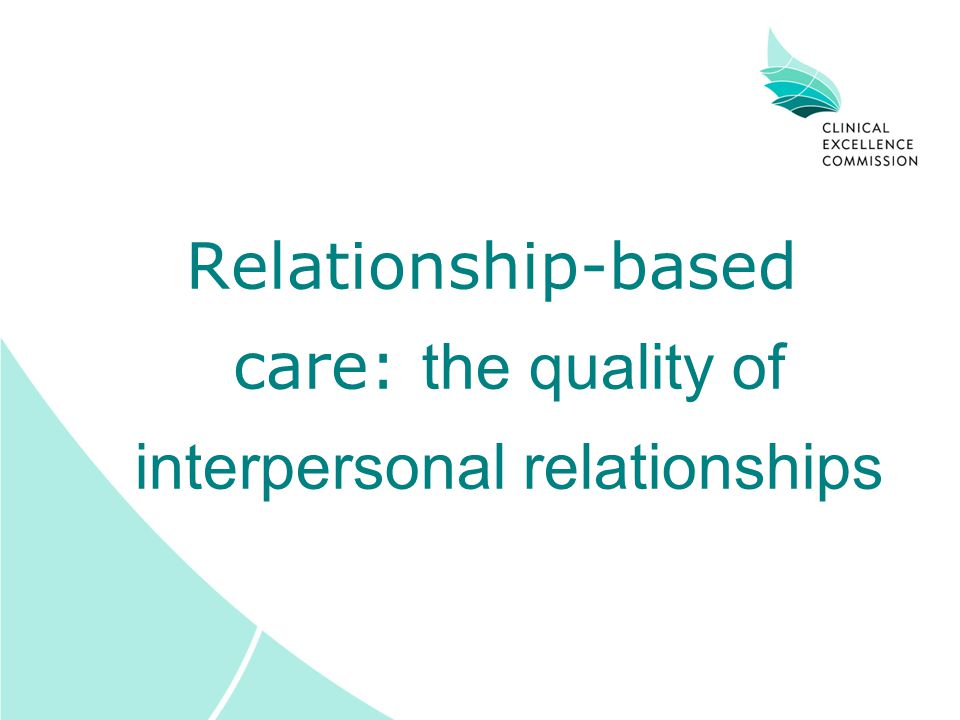 Relationship-based care: the quality of interpersonal relationships