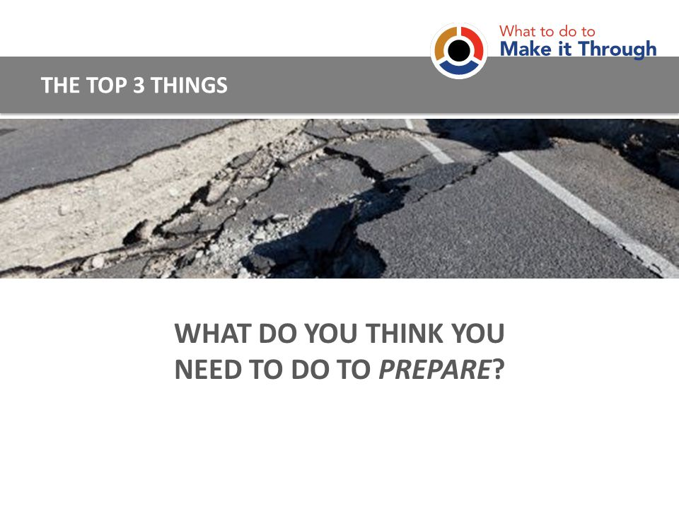 WHAT DO YOU THINK YOU NEED TO DO TO PREPARE? THE TOP 3 THINGS