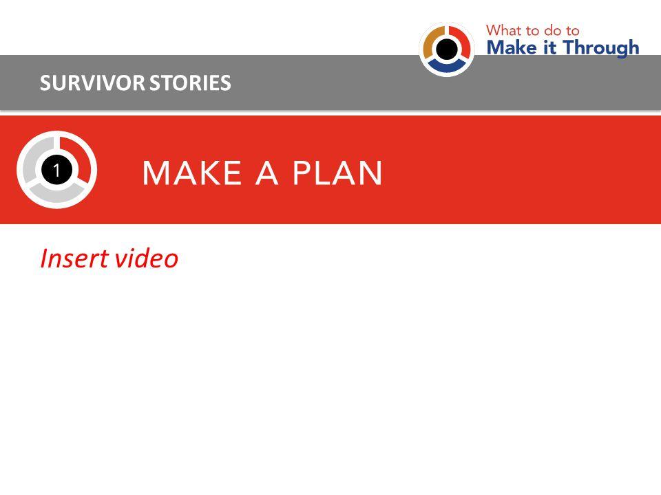 Insert video SURVIVOR STORIES