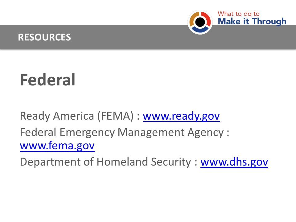 Federal Ready America (FEMA) :   Federal Emergency Management Agency :     Department of Homeland Security :   RESOURCES
