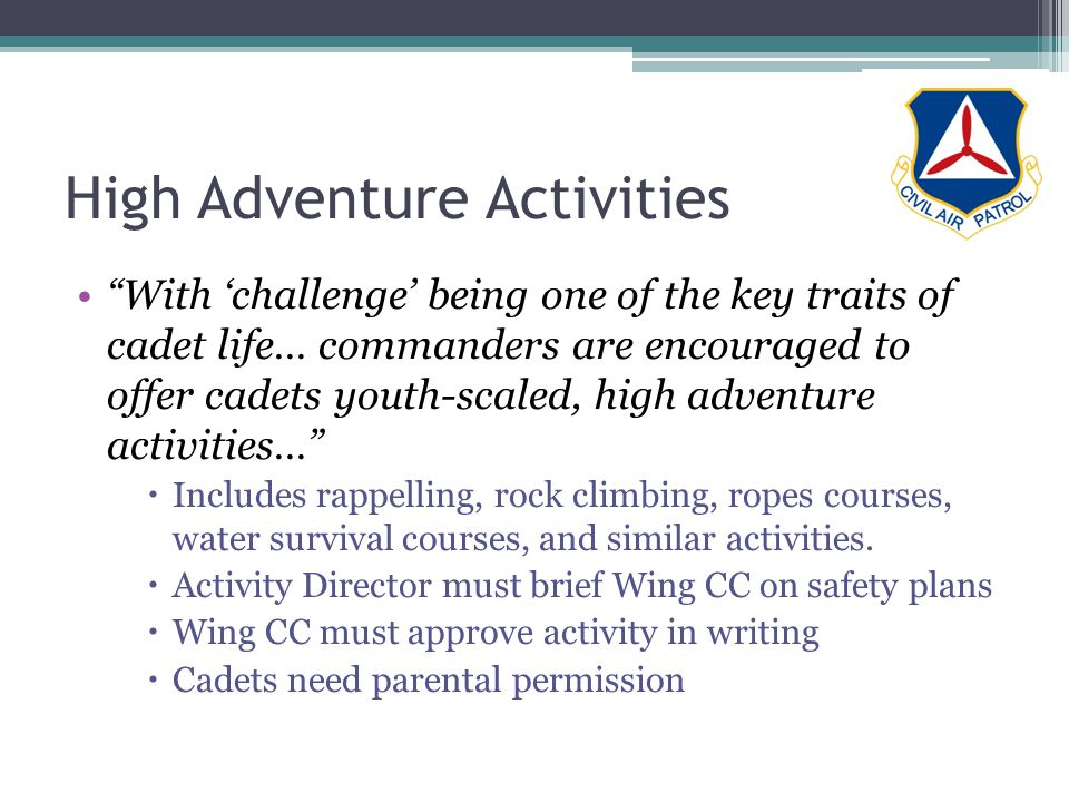 High Adventure Activities With challenge being one of the key traits of cadet life… commanders are encouraged to offer cadets youth-scaled, high adven