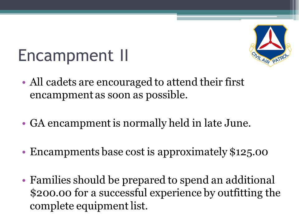 Encampment II All cadets are encouraged to attend their first encampment as soon as possible. GA encampment is normally held in late June. Encampments