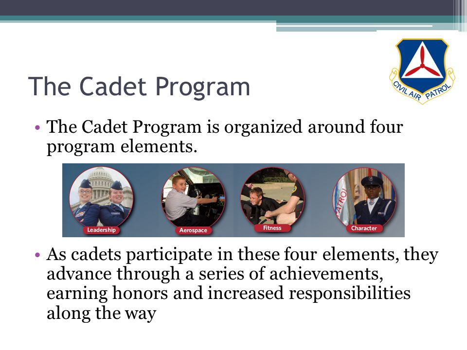 The Cadet Program The Cadet Program is organized around four program elements.