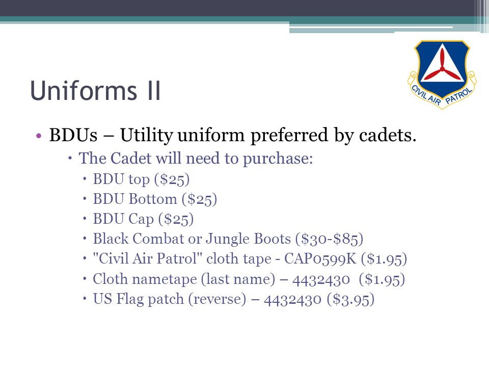 Uniforms II BDUs – Utility uniform preferred by cadets. The Cadet will need to purchase: BDU top ($25) BDU Bottom ($25) BDU Cap ($25) Black Combat or