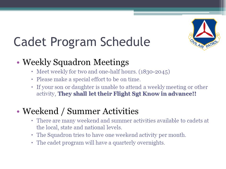 Cadet Program Schedule Weekly Squadron Meetings Meet weekly for two and one-half hours.