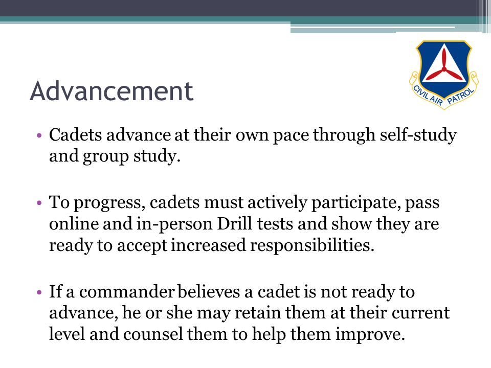 Advancement Cadets advance at their own pace through self-study and group study. To progress, cadets must actively participate, pass online and in-per