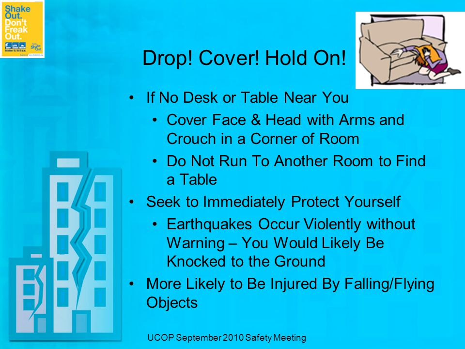 UCOP September 2010 Safety Meeting Drop. Cover. Hold On.