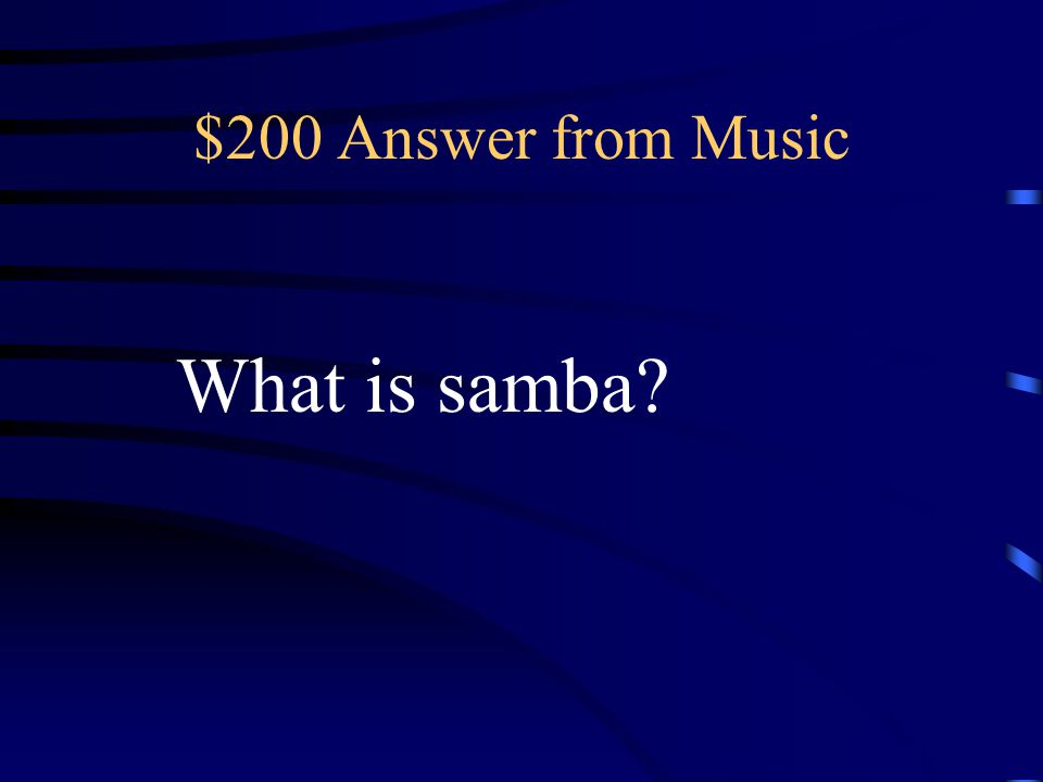 $200 Question from Music This type of music is most popular in the Rio de Janeiro Carnaval.