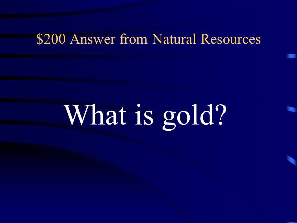 $200 Question from Natural Resources This metal was mined in 18 th century Brazil.
