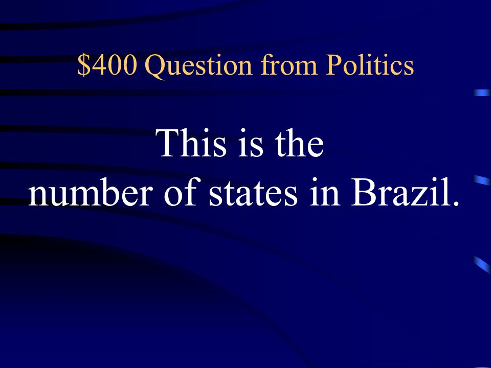 $400 Question from Politics This is the number of states in Brazil.