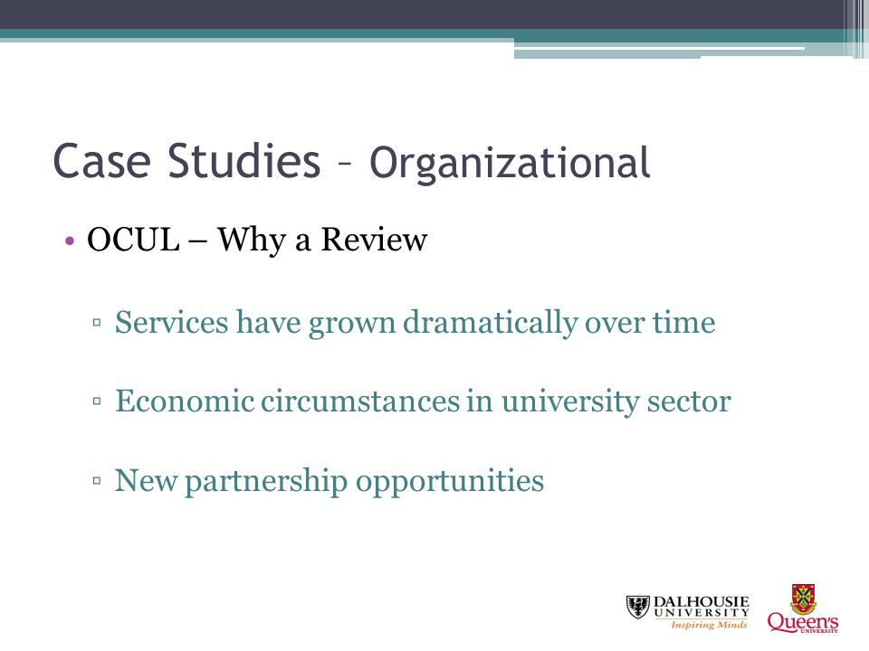 Case Studies – Organizational OCUL – Why a Review Services have grown dramatically over time Economic circumstances in university sector New partnersh